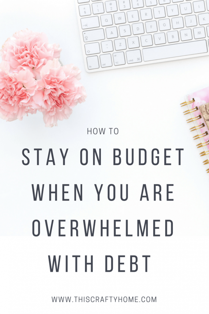 How to stay on budget when you are overwhelmed with paying off debt